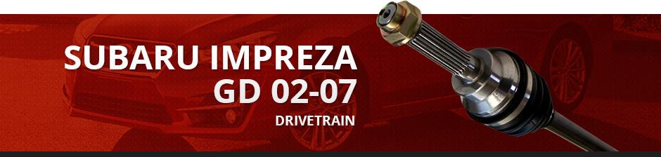 SUBARU IMPREZA GD 02-07 DRIVETRAIN